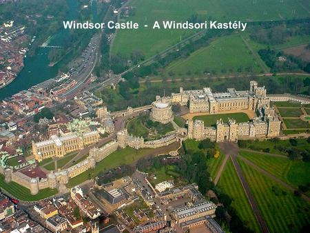Windsor Castle - A Windsori Kastély Windsor castle Windsor Castle is the most famous of all castles in England. Still a principal home of the British.