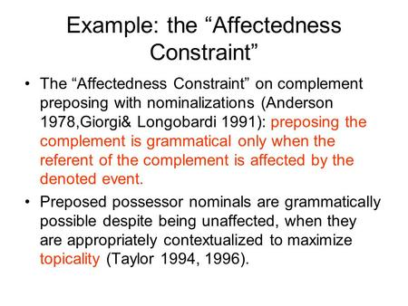 "Example: the ""Affectedness Constraint"" The ""Affectedness Constraint"" on complement preposing with nominalizations (Anderson 1978,Giorgi& Longobardi 1991):"