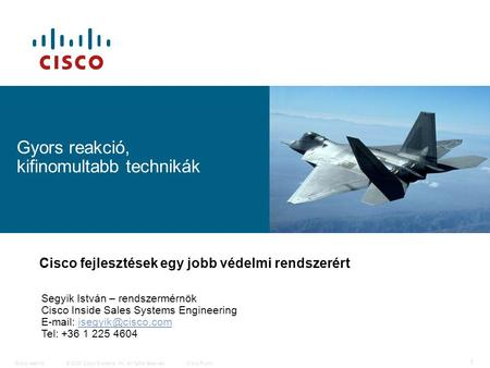 © 2009 Cisco Systems, Inc. All rights reserved.Cisco PublicGyors reakció 1 Gyors reakció, kifinomultabb technikák Cisco fejlesztések egy jobb védelmi rendszerért.