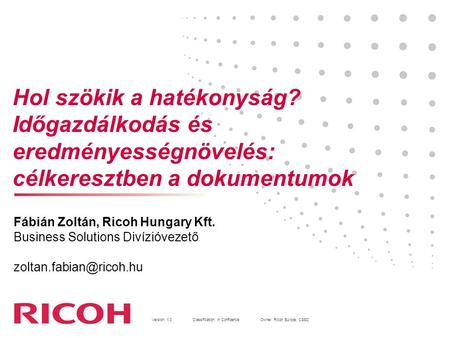 Version: 1.0Classification: In Confidence Owner: Ricoh Europe, CSSD 1 Fábián Zoltán, Ricoh Hungary Kft. Business Solutions Divízióvezető
