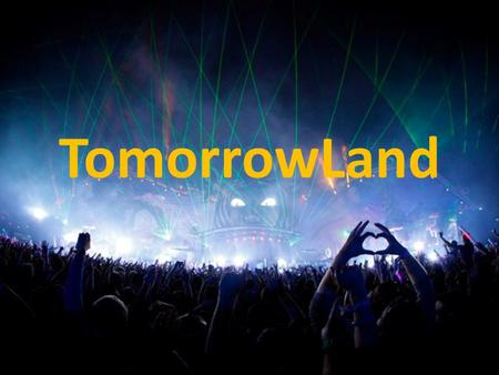 TomorrowLand.
