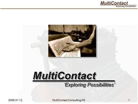 2006.01.12.MultiContact Consulting Kft.1 MultiContact 'Exploring Possibilities' MultiContact.