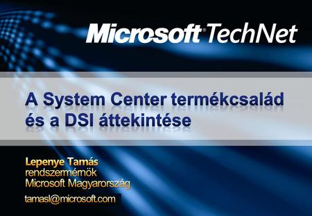 A Microsoft rendszermenedzsment víziója A Dynamic Systems Initiative A System Definition Model Az üzemeltetésre tervezett szoftverek A SDM jelentősége.