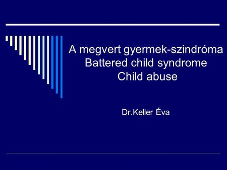 A megvert gyermek-szindróma Battered child syndrome Child abuse