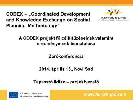 "CODEX – ""Coordinated Development and Knowledge Exchange on Spatial Planning Methodology"" A CODEX projekt fő célkitűzéseinek valamint eredményeinek bemutatása."
