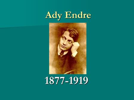 Ady Endre 1877-1919.