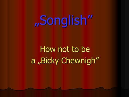 """Songlish"" How not to be a ""Bicky Chewnigh"". Lehet zöld az ég…"