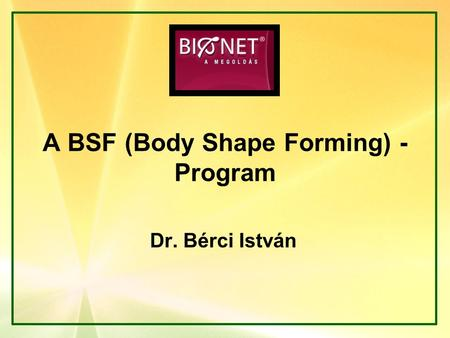 A BSF (Body Shape Forming) - Program Dr. Bérci István.