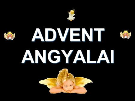 ADVENT ANGYALAI.