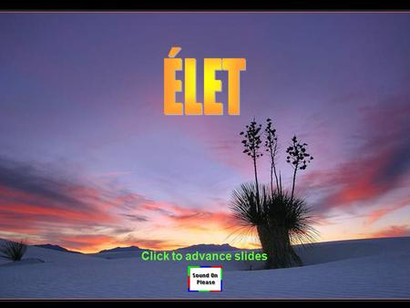 ÉLET Click to advance slides.