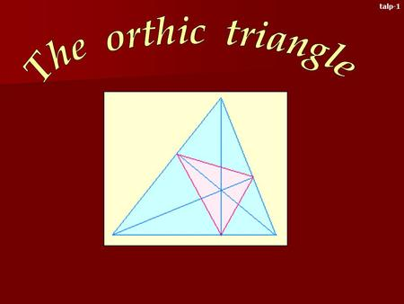 talp-1 This chapter is about the orthic triangle of the isosceles triamgle. This type of triangle is very interesting in itself. Now we will examine.