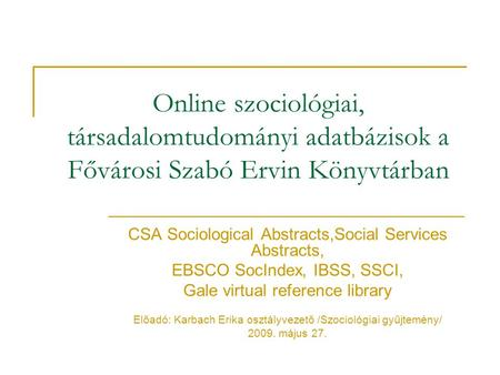 Online szociológiai, társadalomtudományi adatbázisok a Fővárosi Szabó Ervin Könyvtárban CSA Sociological Abstracts,Social Services Abstracts, EBSCO SocIndex,