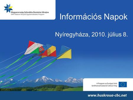 Információs Napok Nyíregyháza, 2010. július 8.. Results of the first call for proposals within the Hungary–Slovakia-Romania-Ukraine Programme ENPI CBC.
