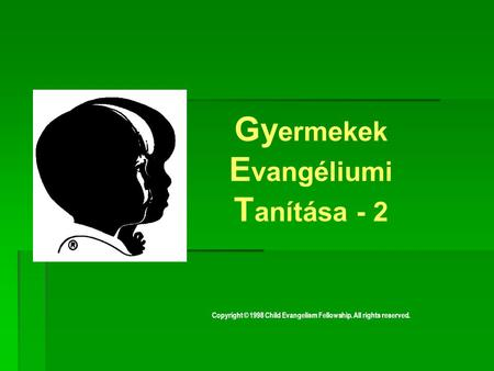 Copyright © 1998 Child Evangelism Fellowship. All rights reserved. G y ermekek E vangéliumi T anítása - 2.