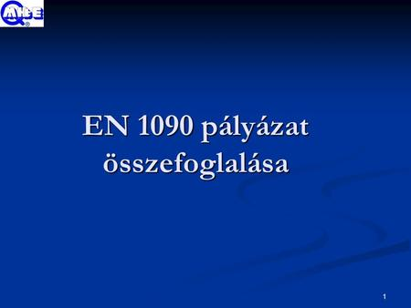 1 EN 1090 pályázat összefoglalása. 2 Projekt címe Raising Awarness for EN 1090 – Impact and Opportunities for VET Raising Awarness for EN 1090 – Impact.