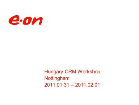 Hungary CRM Workshop Nottingham 2011.01.31 – 2011.02.01.