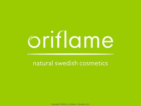 October 2006 - 1 Copyright ©2008 by Oriflame Cosmetics SA.