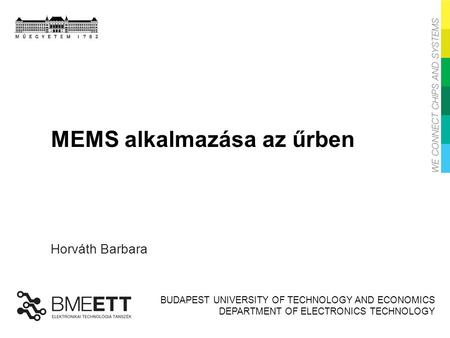 BUDAPEST UNIVERSITY OF TECHNOLOGY AND ECONOMICS DEPARTMENT OF ELECTRONICS TECHNOLOGY MEMS alkalmazása az űrben Horváth Barbara.