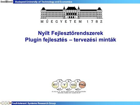 Budapest University of Technology and Economics Fault-tolerant Systems Research Group Nyílt Fejlesztőrendszerek Plugin fejlesztés – tervezési minták.