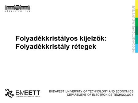 BUDAPEST UNIVERSITY OF TECHNOLOGY AND ECONOMICS DEPARTMENT OF ELECTRONICS TECHNOLOGY Folyadékkristályos kijelzők: Folyadékkristály rétegek Fotonikai eszközök.