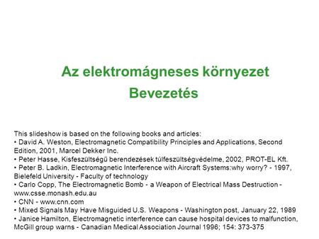 Az elektromágneses környezet Bevezetés This slideshow is based on the following books and articles: David A. Weston, Electromagnetic Compatibility Principles.