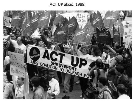 ACT UP akció. 1988.. ACT UP ACT UP: Gran Fury. 1990.