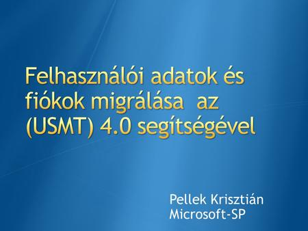 Pellek Krisztián Microsoft-SP. User State Migration Options Overview of USMT USMT Scenarios New Features of USMT 4.0 Lab – USMT 4.0.
