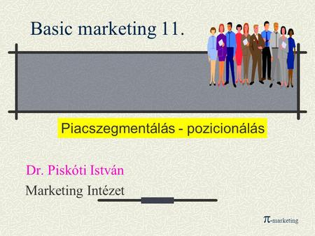 Basic marketing 11. Dr. Piskóti István Marketing Intézet Piacszegmentálás - pozicionálás  -marketing.