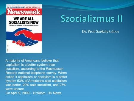 Dr. Prof. Székely Gábor A majority of Americans believe that capitalism is a better system than socialism, according to the Rasmussen Reports national.