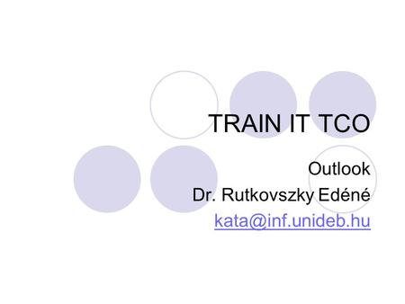 TRAIN IT TCO Outlook Dr. Rutkovszky Edéné