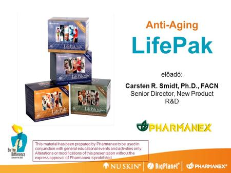 Anti-Aging LifePak előadó: Carsten R. Smidt, Ph.D., FACN Senior Director, New Product R&D This material has been prepared by Pharmanex to be used in conjunction.