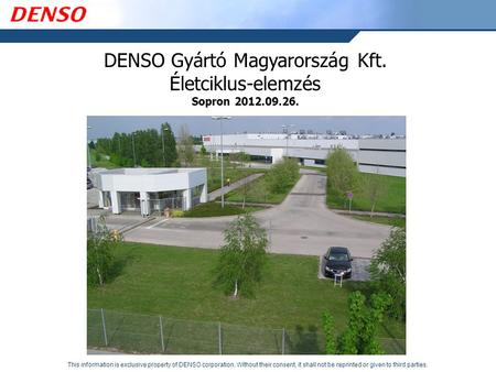This information is exclusive property of DENSO corporation. Without their consent, it shall not be reprinted or given to third parties. DENSO Gyártó Magyarország.