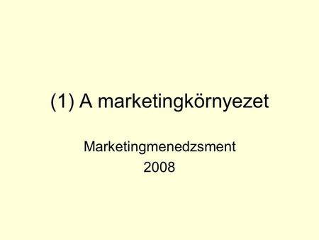 (1) A marketingkörnyezet Marketingmenedzsment 2008.