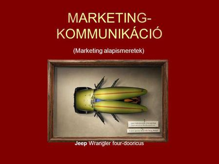 MARKETING- KOMMUNIKÁCIÓ (Marketing alapismeretek) Jeep Wrangler four-dooricus.