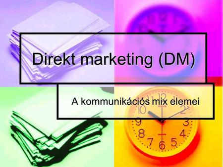 Direkt marketing (DM) A kommunikációs mix elemei.