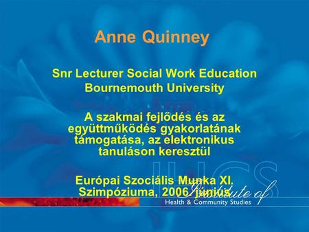 Anne Quinney Snr Lecturer Social Work Education Bournemouth University A szakmai fejlődés és az együttműködés gyakorlatának támogatása, az elektronikus.