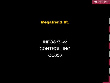Megatrend Rt. INFOSYS-v2 CONTROLLING CO330. Controlling.