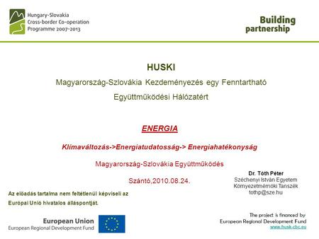 The project is financed by European Regional Development Fund www.husk-cbc.eu HUSKI Magyarország-Szlovákia Kezdeményezés egy Fenntartható Együttműködési.