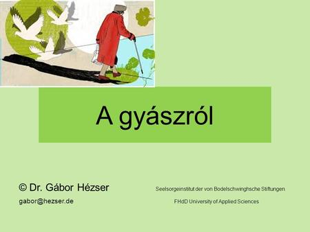 A gyászról © Dr. Gábor Hézser Seelsorgeinstitut der von Bodelschwinghsche Stiftungen FHdD University of Applied Sciences.