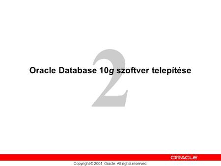 2 Copyright © 2004, Oracle. All rights reserved. Oracle Database 10g szoftver telepítése.