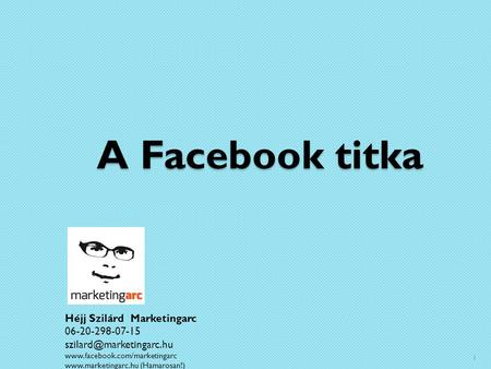 A Facebook titka Héjj Szilárd Marketingarc