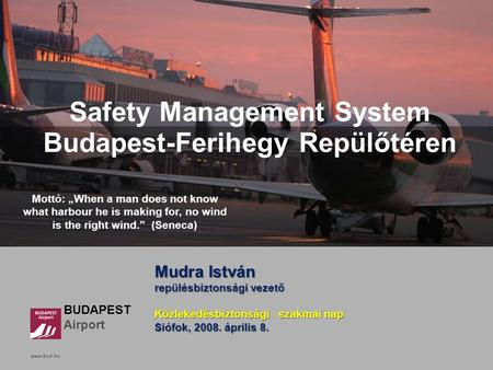 Www.bud.hu Click to edit Master title style BUDAPEST Airport www.bud.hu Safety Management System Budapest-Ferihegy Repülőtéren Mudra István repülésbiztonsági.