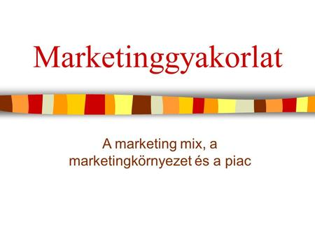 A marketing mix, a marketingkörnyezet és a piac