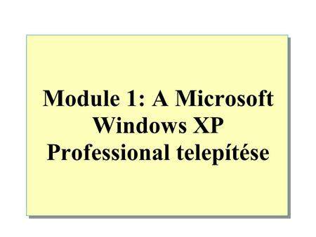Module 1: A Microsoft Windows XP Professional telepítése.