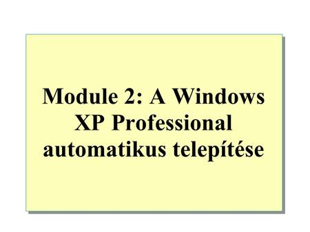 Module 2: A Windows XP Professional automatikus telepítése.