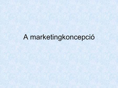 A marketingkoncepció.