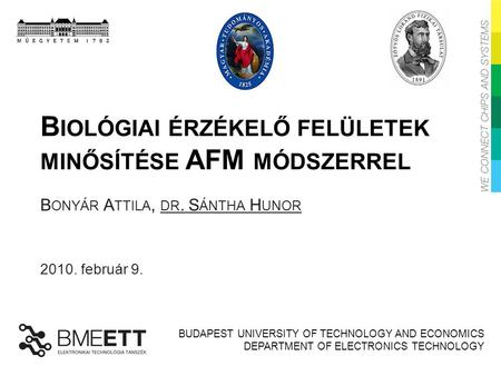 BUDAPEST UNIVERSITY OF TECHNOLOGY AND ECONOMICS DEPARTMENT OF ELECTRONICS TECHNOLOGY B IOLÓGIAI ÉRZÉKELŐ FELÜLETEK MINŐSÍTÉSE AFM MÓDSZERREL B ONYÁR A.