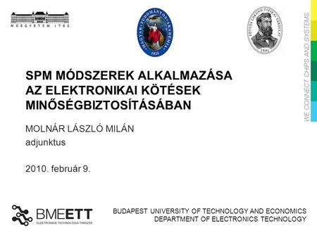 BUDAPEST UNIVERSITY OF TECHNOLOGY AND ECONOMICS DEPARTMENT OF ELECTRONICS TECHNOLOGY SPM MÓDSZEREK ALKALMAZÁSA AZ ELEKTRONIKAI KÖTÉSEK MINŐSÉGBIZTOSÍTÁSÁBAN.