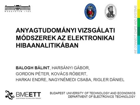 BUDAPEST UNIVERSITY OF TECHNOLOGY AND ECONOMICS DEPARTMENT OF ELECTRONICS TECHNOLOGY ANYAGTUDOMÁNYI VIZSGÁLATI MÓDSZEREK AZ ELEKTRONIKAI HIBAANALITIKÁBAN.