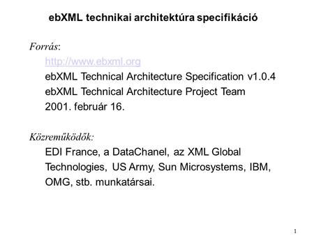 EbXML technikai architektúra specifikáció Forrás:  ebXML Technical Architecture Specification v1.0.4 ebXML Technical Architecture Project.